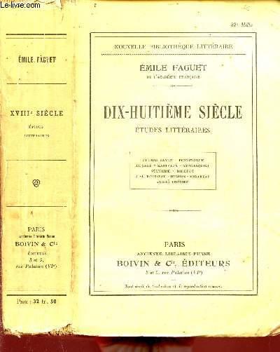 DIX-HUITIEME SIECLE - ETUDES LITTERAIRES - PIERRE BAYLE - FONTENELLE - LE SAGE - MARIVAUX - MONTESQIEU - VOLTAIRE - DIDEROT - J.-J. ROUSSEAU - BUFFON - MIRABEAU - ANDRE CHENIER / NOUVELLE BIBLIOTHEQUE LITTERAIRE