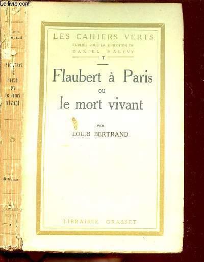 FLAUBERT A PARIS OU LE MORT VIVANT - LES CAHIERS VERTS