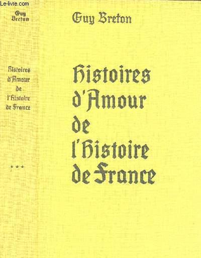 HISTOIRES D'AMOUR DE L'HISTOIRE DE FRANCE - TOME TROIS