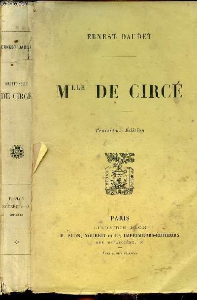 MLLE DE CIRCE - ROMAN D UNE CONSPIRATION  SOUS LE PREMIER EMPIRE 1805-1806