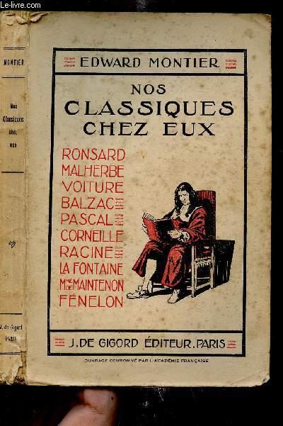 NOS CLASSIQUES CHEZ EUX/ RONSARD - MALHERBE - VOITURE - BALZAC - PASCAL - CORNEILLE - RACINE - LA FONTAINE - Mme DE MAINTENON - FENELON.