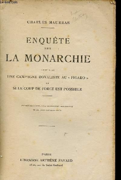 ENQUETE SUR LA MONARCHIE suivie de une campagne royaliste au figaro/ si le coup de force est possible