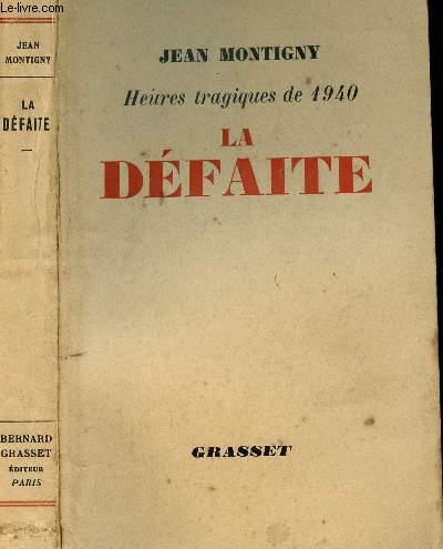 LA DEFAITE ( HEURES TRAGIQUES DE 1940)
