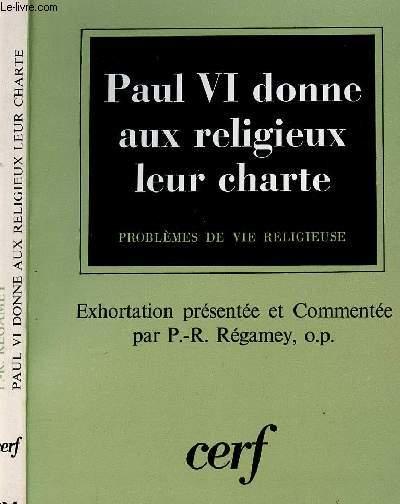 PAUL VI DONNE AUX RELIGIEUX LEUR CHARTE - PROBLEMES DE VIE RELIGIEUSE