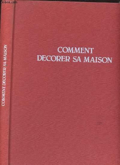 COMMENT DECORER SA MAISON - INTERIEURS/MOBILIER/AMENAGEMENT/200 REALISATIONS