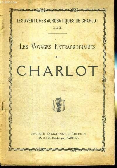 LES AVENTURES ACROBATIQUES DE CHARLOT - N°3 - LES VOYAGES EXTRAORDINAIRE DE CHARLOT