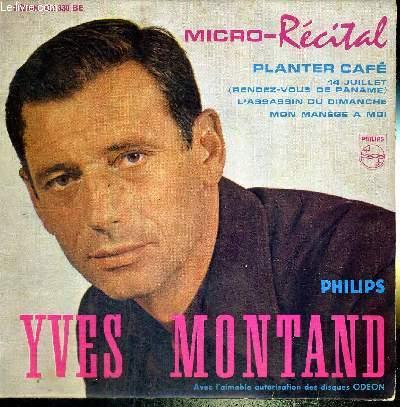 1 DISQUE AUDIO 45 TOURS - YVES MONTAND - avec Bob Castella et son orchestre - Micro-récital n°4 / Planter le café / 14 juillet (rendez-vous de Paname) / l'assassin du dimanche / mon manège à moi
