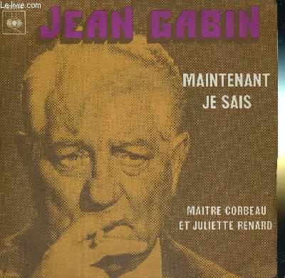 1 DISQUE AUDIO 45 TOURS - JEAN GABIN / ORCHESTRE : J.P. SABAR - MAINTENANT JE SAIS - MAITRE CORBEAU ET JULIETTE RENARD