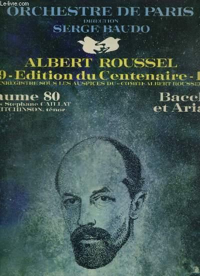 1 DISQUE AUDIO 33 TOURS - ALBERT ROUSSEL - EDITION DU CENTENAIRE 1869-1969 - PSAUME 80 / BACCHUS ET ARIANE (2eme suite d'orchestre extraite du ballet en 2 actes d'Abel Hermant