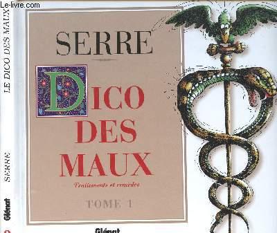 DICO DES MAUX - TOME 1 - TRAITEMENTS ET REMEDES - DEFINITIONS BAROQUES DE SOULAS