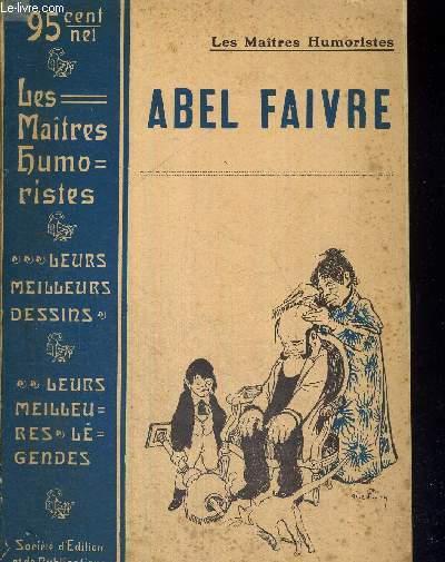 LES MAITRES HUMORISTES - ABEL FAIVRE - SES MEILLEURS DESSINS - SES MEILLEURES LEGENDES