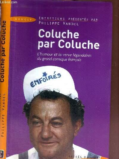 COLUCHE PAR COLUCHE - L'HUMOUR ET LA VERVE LEGENDAIRES DU GRAND COMIQUE FRANCAIS - SUCCES DU LIVRE
