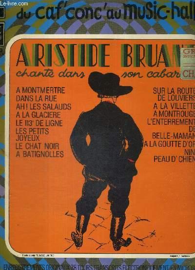 1 DISQUE VINYLE 33 TOURS - ARISTIDE BRUANT CHANTE DANS SON CABARET - Du caf' conc' au music-hall n°4 - A Montmartre / dans la rue / ah! les salauds / a la glacière / le 113e de ligne / le chat noir / l'enterrement de belle-maman / a la goutte d'or...
