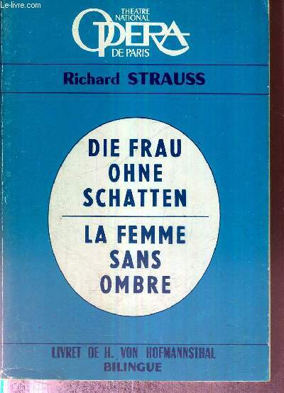 DIE FRAU OHNE SCHATTEN - LA FEMME SANS OMBRE - LIVRET DE H. VON HOFMANNSTHAL - BILINGUE - collection Theatre national Opera de Paris