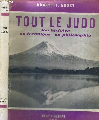 TOUT LE JUDO - SON HISTOIRE - SA TECHNIQUE - SA PHILOSOPHIE - COLLECTION TECHNIQUES ET SECRET