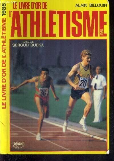 LE LIVRE D'OR DE L'ATHLETISME 1985