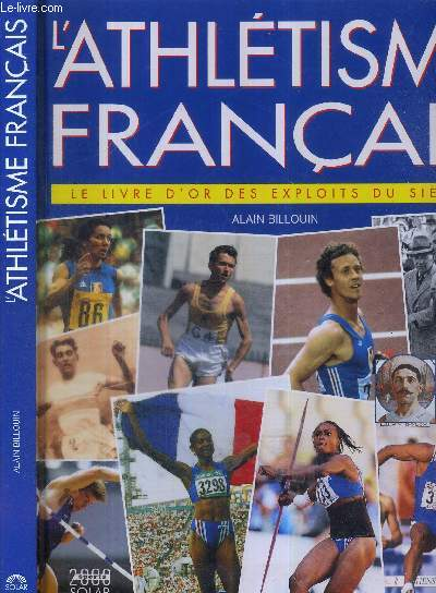 L'ATHLETISME FRANCAIS - LE LIVRE D'OR DES EXPLOITS DU SIECLE