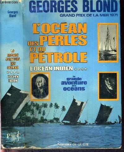 LA GRANDE AVENTURE DES OCEANS - TOME 4 : L'OCEAN INDIEN - L'OCEAN DES PERLES ET DU PETROLE