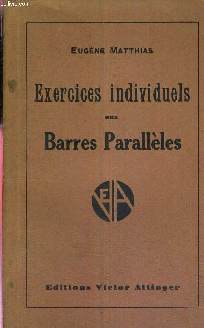 EXERCICES INDIVIDUELS AUX BARRES PARALLELES - EXERCICES INDIVIDUELS AVEC ILLUSTRATIONS D'APRES PHOTOGRAPHIES