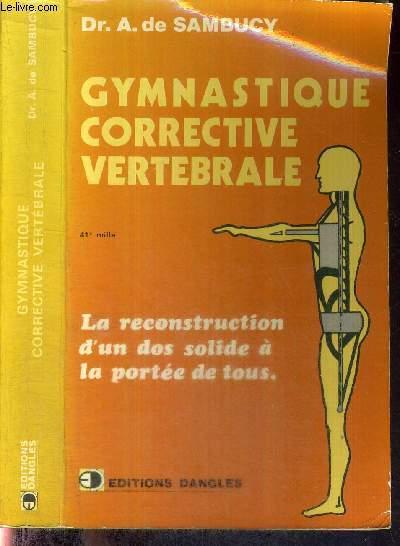 GYMNASTIQUE CORRECTIVE VERTEBRALE - LA RECONSTRUCTION D'UN DOS SOLIDE A LA PORTEE DE TOUS