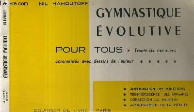 GYMNASTIQUE EVOLUTIVE POUR TOUS - 36 EXERCICES COMMENTES AVEC DESSINS DE L'AUTEUR