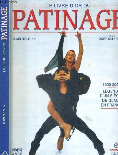 LE LIVRE D'OR DU PATINAGE - 1900-2000 - LEGENDE D'UN SIECLE DE GLACE EN FRANCE