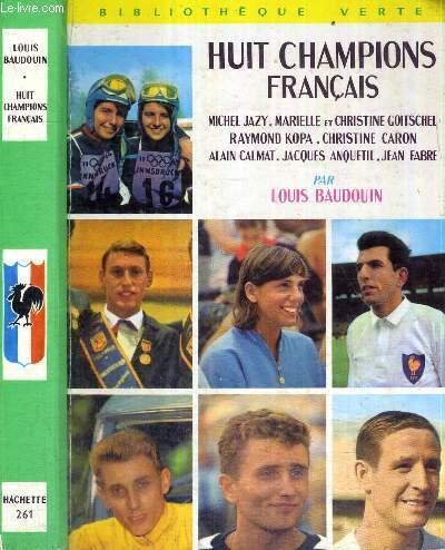 HUIT CHAMPIONS FRANCAIS - BIBLIOTHEQUE VERTE - Michel Jazy, Christine Goitschel, Raymond Kopa, Christine Caron, Alain Calmat, Jacques Anquetil et Jean Fabre.