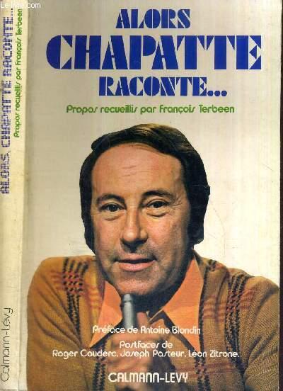 ALORS CHAPATTE, RACONTE..