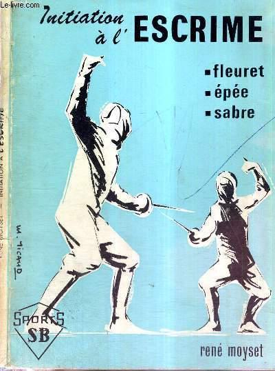 INITIATION A L'ESCRIME - FLEURET - EPEE - SABRE
