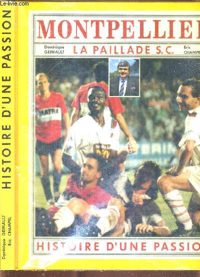 HISTOIRE D'UNE PASSION - MONTPELLIER - LA PAILLADE S.C. + 13 DEDICACES ( S. Blanc, Bagayoko, Martini, C. Perez, P. Flucklinger, Lefevre...)