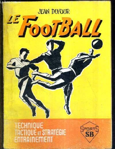 LE FOOTBALL - TECHNIQUE, TACTIQUE ET STRATEGIE, ENTRAINEMENT