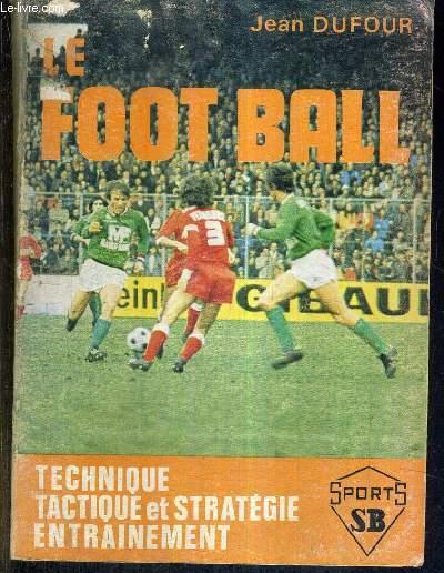 LE FOOTBALL - TECHNIQUE TACTIQUE ET STRATEGIE - ENTRAINEMENT
