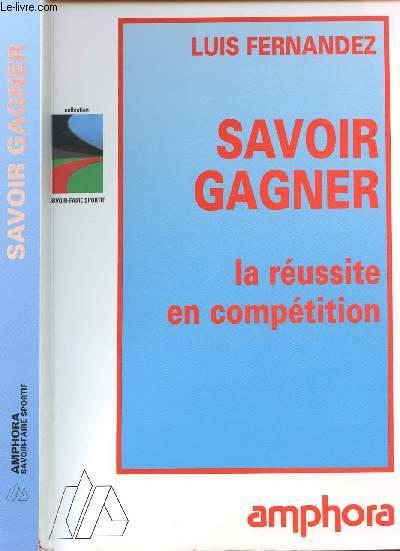 SAVOIR GAGNER - LA REUSSITE EN COMPETITION - COLLECTION SAVOIR-FAIRE SPORTIF