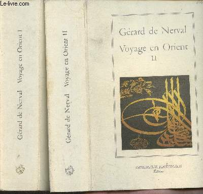 Voyage en Orient Tomes I et II (Collection de L'Imprimerie Nationale