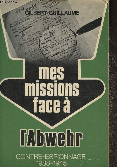 Mes missions face à l'Abwehr- Contre-espionnagee 1938-1945 Tome II
