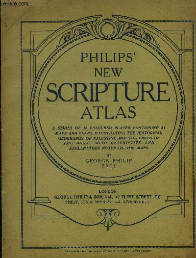 Philips' new scripture atlas. 16 coloured plates containing 41 maps and plans illustrating the historical geography of Palestine and the mands of the bible