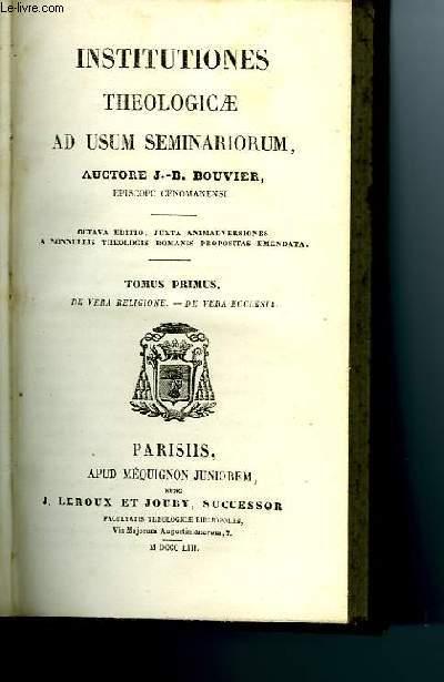 INSTITUTIONES THEOLOGICAE AD USUM SEMINARIORUM Tomes I, II et IV
