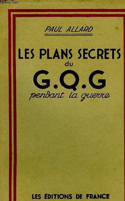 LES PLANS SECRETS DU G.Q.G. PENDANT LA GUERRE