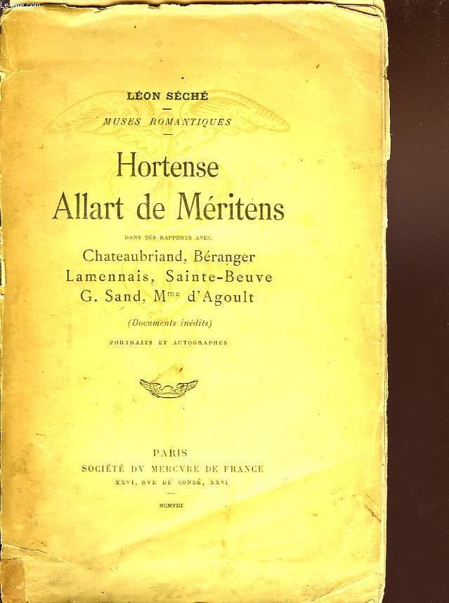 HORTENSE ALLART DE MERITENS, DANS SES RAPPORTS AVEC CHATEAUBRIAND, BERANGER, LAMENNAIS, SAINTE-BEUVE, G. SAND, Mme D'AGOULT