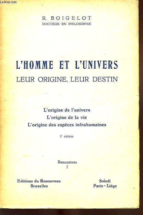L'HOMME ET L'UNIVERS, LEUR ORIGINE, LEUR DESTIN, L'ORIGINE DE L'UNIVERS, L'ORIGINE DE LA VIE, L'ORIGINE DES ESPECES INFRAHUMAINES, RENCONTRES I