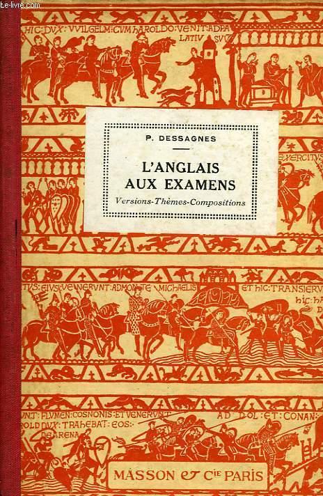 L'ANGLAIS AUX EXAMENS, VERSIONS, THEMES, COMPOSITIONS, CLASSES DE 2de, 1re, PHILOSOPHIE, MATHEMATIQUES, CLASSES PREPARATOIRES AUX GRANDES ECOLES