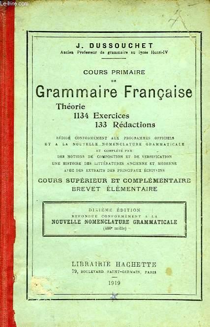 COURS PRIMAIRE DE GRAMMAIRE FRANCAISE, THEORIE, 1134 EXERCICES, 133 REDACTIONS, COURS SUPERIEUR ET COMPLEMENTAIRE, BREVET ELEMENTAIRE