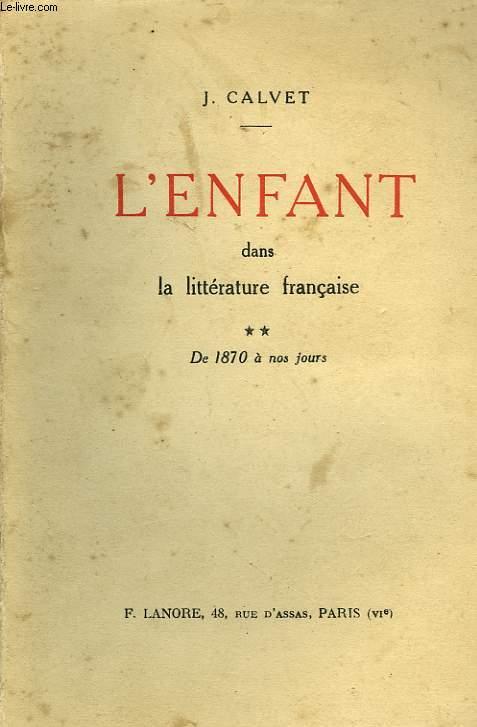 L'ENFANT DANS LA LITTERATURE FRANCAISE, II, DE 1870 A NOS JOURS
