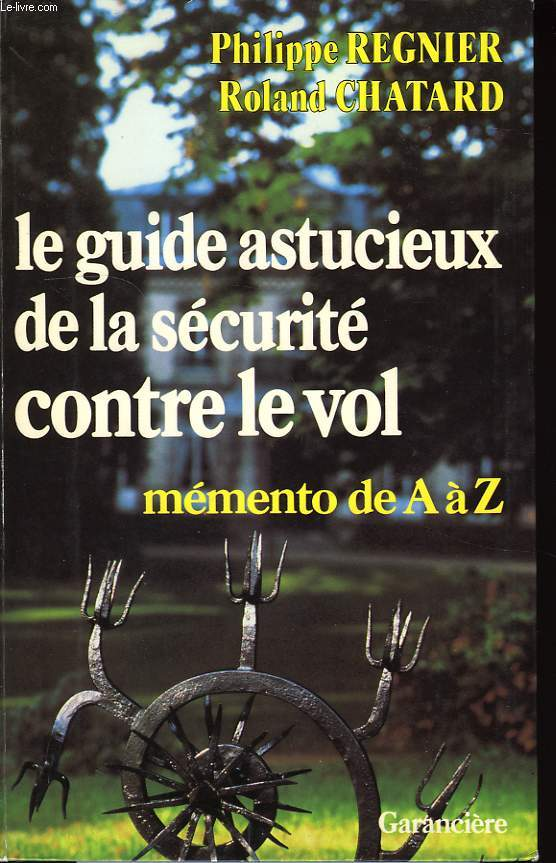 LE GUIDE ASTUCIEUX DE LA SECURITE CONTRE LE VOL, MEMENTO DE A A Z