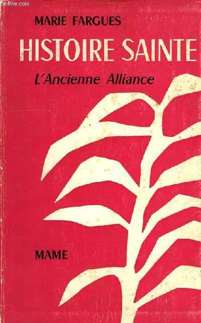 HISTOIRE SAINTE D'APRES LES TEXTES BIBLIQUES, I, L'ANCIENNE ALLIANCE