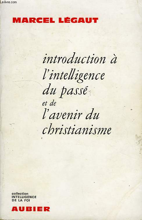 INTRODUCTION A L'INTELLIGENCE DU PASSE ET DE L'AVENIR DU CHRISTIANISME