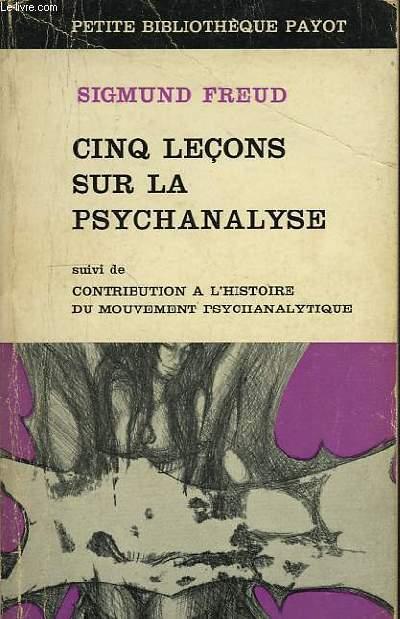 CINQ LECONS SUR LA PSYCHANALYSE, SUIVI DE CONTRIBUTIONS A L'HISTOIRE DU MOUVEMENT PSYCHANALYTIQUE