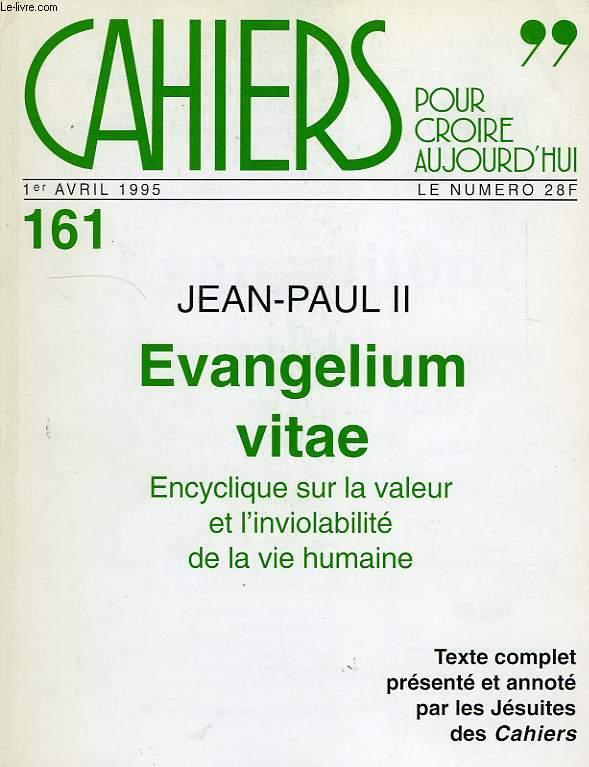 CAHIERS POUR CROIRE AUJOURd'HUI, 1er AVRIL 1995, N° 161, EVANGELIUM VITAE, ENCYCLIQUE SUR LA VALEUR ET L'INVIOLABILITE DE LA VIE HUMAINE