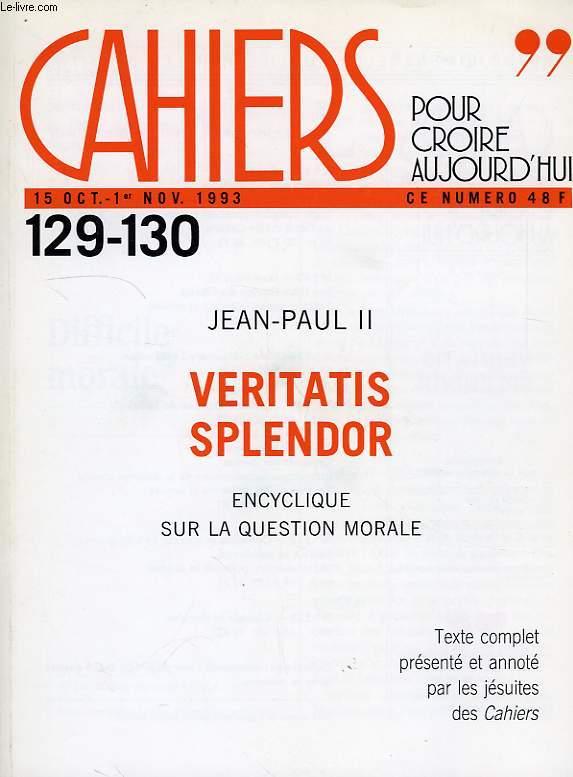 CAHIERS, POUR CROIRE AUJOURD'HUI, N° 129-130, 15 OCT - 1er NOV. 1993, VERITATIS SPLENDOR