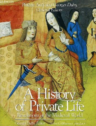 A HISTORY OF PRIVATE LIFE, II. REVELATIONS OF THE MEDIEVAL WORLD